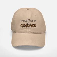 5th Grade Teacher Need Coffee Baseball Baseball Cap