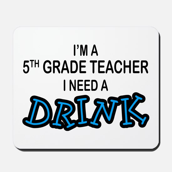 5th Grade Need a Drink Mousepad