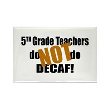 5th Grade Teachers Don't Decaf Rectangle Magnet