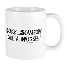 Quick...call a Nurse! Mug