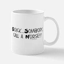Quick...call a Nurse! Mug