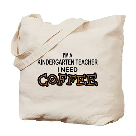 Kndrgrtn Teacher Need Coffee Tote Bag