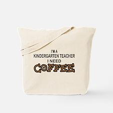 Kndrgrtn Teacher Need Coffee Tote Bag