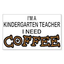 Kndrgrtn Teacher Need Coffee Rectangle Decal