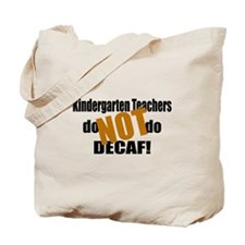 Kndrgrtn Teachers Don't Decaf Tote Bag