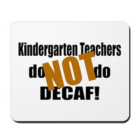 Kndrgrtn Teachers Don't Decaf Mousepad