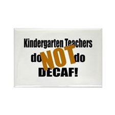 Kndrgrtn Teachers Don't Decaf Rectangle Magnet
