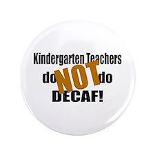 """Kndrgrtn Teachers Don't Decaf 3.5"""" Button"""