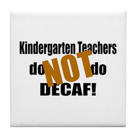 Kndrgrtn Teachers Don't Decaf Tile Coaster