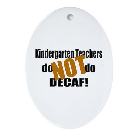 Kndrgrtn Teachers Don't Decaf Oval Ornament