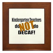 Kndrgrtn Teachers Don't Decaf Framed Tile