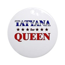 TATYANA for queen Ornament (Round)