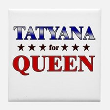 TATYANA for queen Tile Coaster