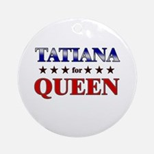 TATIANA for queen Ornament (Round)