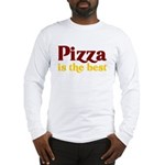 Pizza is the best Long Sleeve T-Shirt