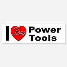 I Love Power Tools Bumper Bumper Bumper Sticker