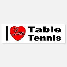I Love Table Tennis Bumper Bumper Bumper Sticker