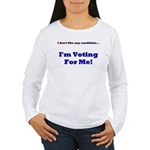Vote For Me! Women's Long Sleeve T-Shirt