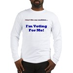 Vote For Me! Long Sleeve T-Shirt