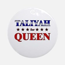 TALIYAH for queen Ornament (Round)