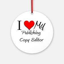 I Heart My Publishing Copy Editor Ornament (Round)