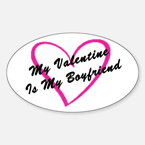 My Valentine Is My Boyfriend Oval Decal