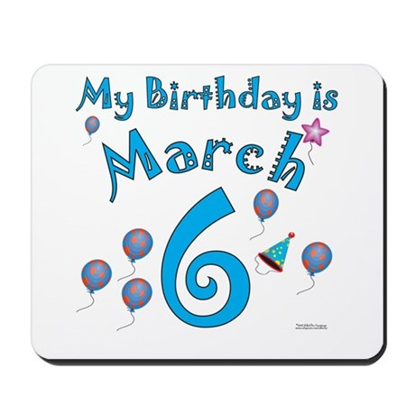 March 6th Birthday Mousepad