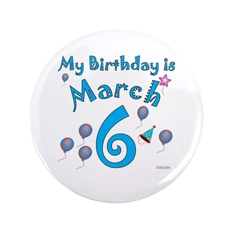 "March 6th Birthday 3.5"" Button"