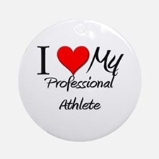 I Heart My Professional Athlete Ornament (Round)