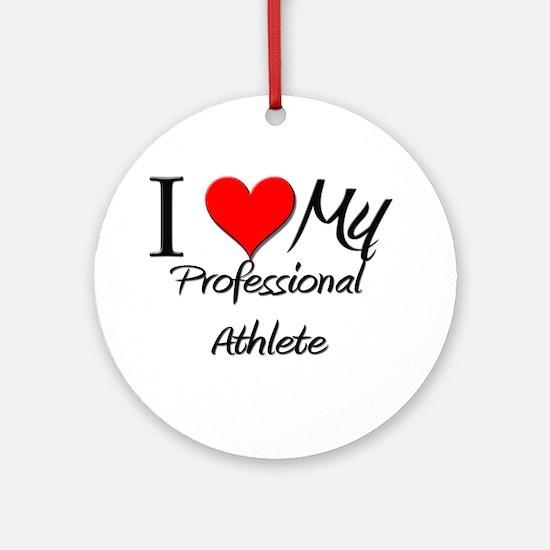 I Heart My Professional Athlete Ornament (Round)