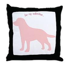 Labrador Retriever... Be My Valentine Throw Pillow