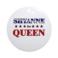 SHYANNE for queen Ornament (Round)