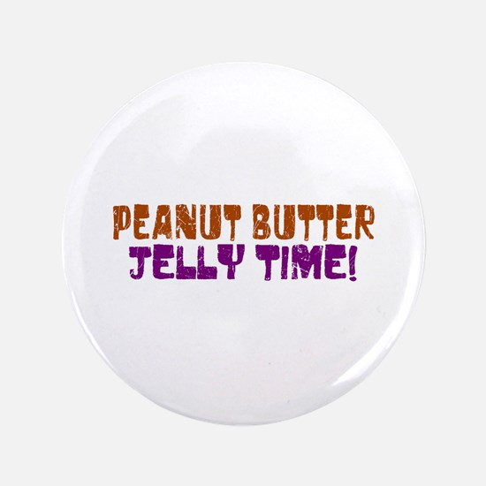 """Peanut Butter Jelly Time 3.5"""" Button"""