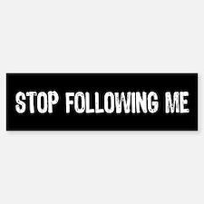Stop Following Me Bumper Bumper Bumper Sticker