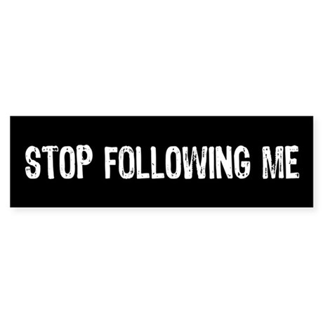 Stop Following Me Bumper Sticker