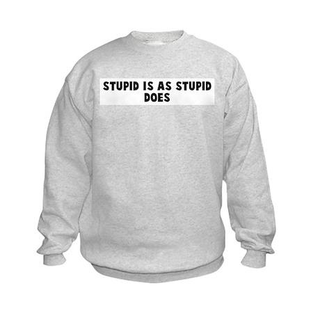 Stupid is as stupid does Kids Sweatshirt