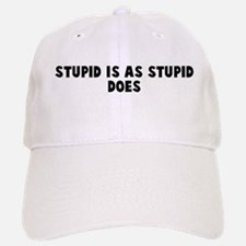 Stupid is as stupid does Baseball Baseball Cap