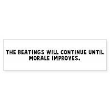 The beatings will continue un Bumper Bumper Sticker