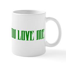 """You Know You Love Me"" Mug"