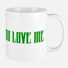 """You Know You Love Me"" Mug"