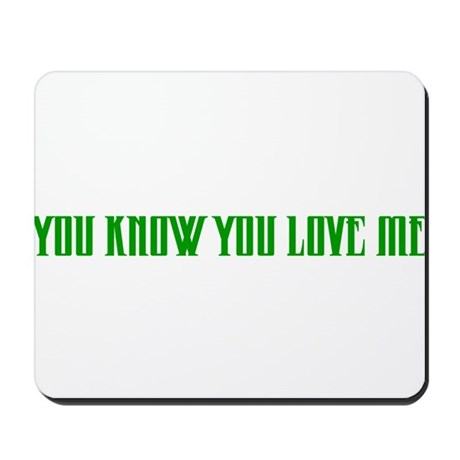 """You Know You Love Me"" Mousepad"