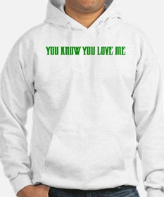 """""""You Know You Love Me"""" Hoodie"""