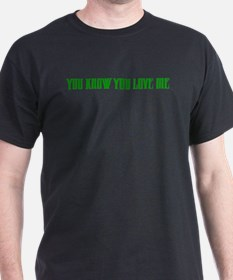 """You Know You Love Me"" T-Shirt"