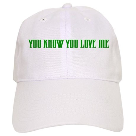 """You Know You Love Me"" Cap"