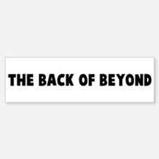 The back of beyond Bumper Bumper Bumper Sticker