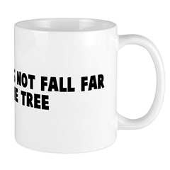 The apple does not fall far f Mug