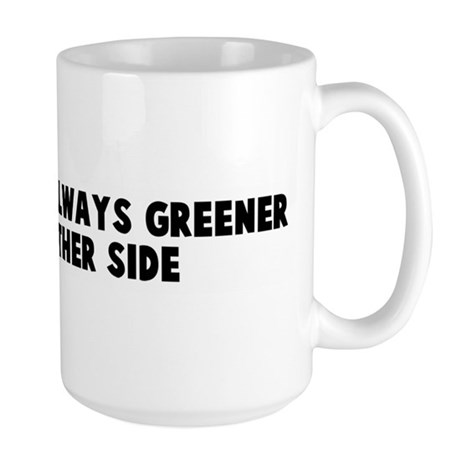 The grass is always greener o Large Mug