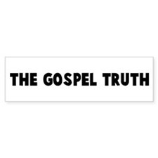 The gospel truth Bumper Bumper Sticker