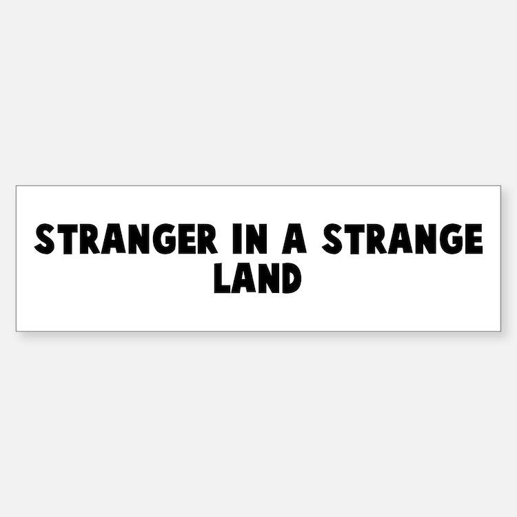 Stranger in a strange land Bumper Bumper Bumper Sticker