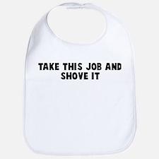 Take this job and shove it Bib